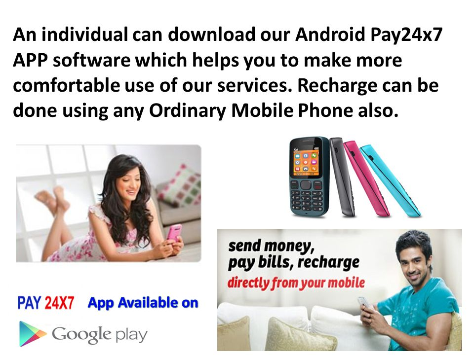 An individual can download our Android Pay24x7 APP software which helps you to make more comfortable use of our services.