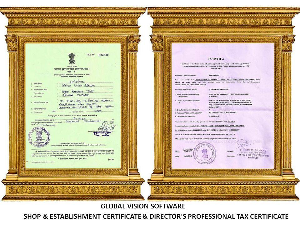 SHOP & ESTABLISHMENT CERTIFICATE & DIRECTOR S PROFESSIONAL TAX CERTIFICATE GLOBAL VISION SOFTWARE