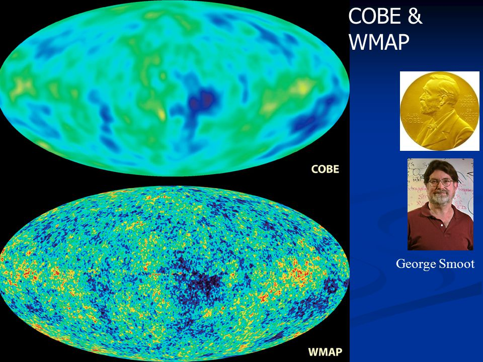 COBE & WMAP George Smoot