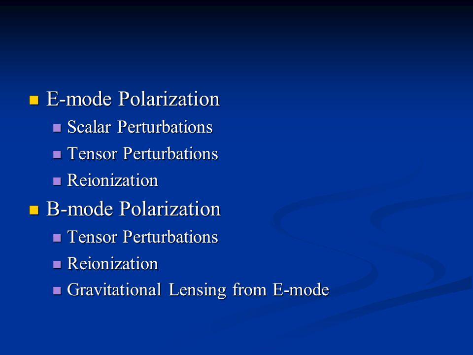 E-mode Polarization E-mode Polarization Scalar Perturbations Scalar Perturbations Tensor Perturbations Tensor Perturbations Reionization Reionization B-mode Polarization B-mode Polarization Tensor Perturbations Tensor Perturbations Reionization Reionization Gravitational Lensing from E-mode Gravitational Lensing from E-mode