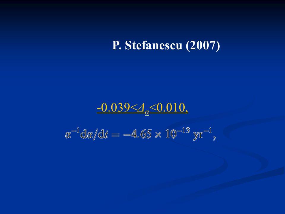 -0.039<Δ α <0.010, P. Stefanescu (2007)