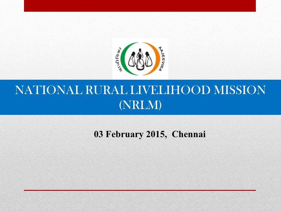NATIONAL RURAL LIVELIHOOD MISSION (NRLM) 03 February 2015, Chennai