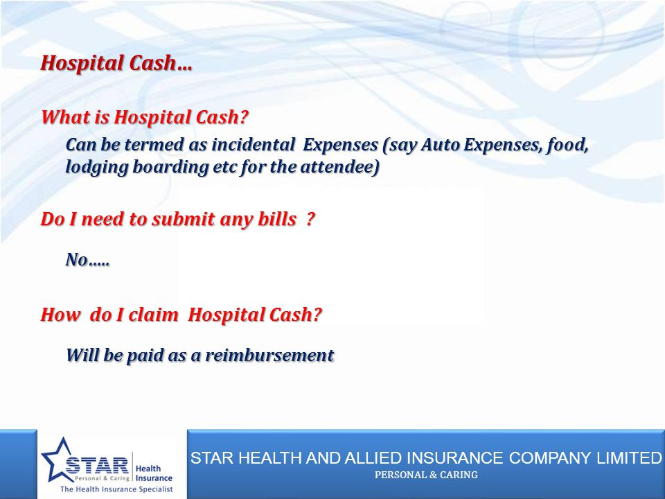 STAR HEALTH AND ALLIED INSURANCE COMPANY LIMITED PERSONAL & CARING STAR HEALTH AND ALLIED INSURANCE COMPANY LIMITED PERSONAL & CARING What is Hospital Cash.