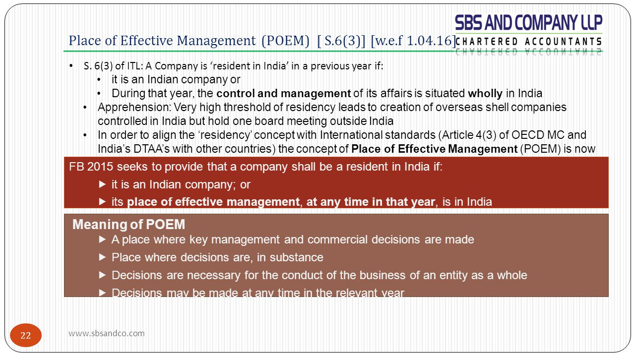 Place of Effective Management (POEM) [ S.6(3)] [w.e.f 1.04.16] S. 6(3) of ITL: A Company is 'resident in India' in a previous year if: it is an Indian