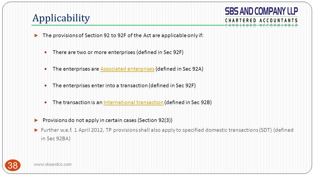 Applicability 38 ► The provisions of Section 92 to 92F of the Act are applicable only if: There are two or more enterprises (defined in Sec 92F) The e
