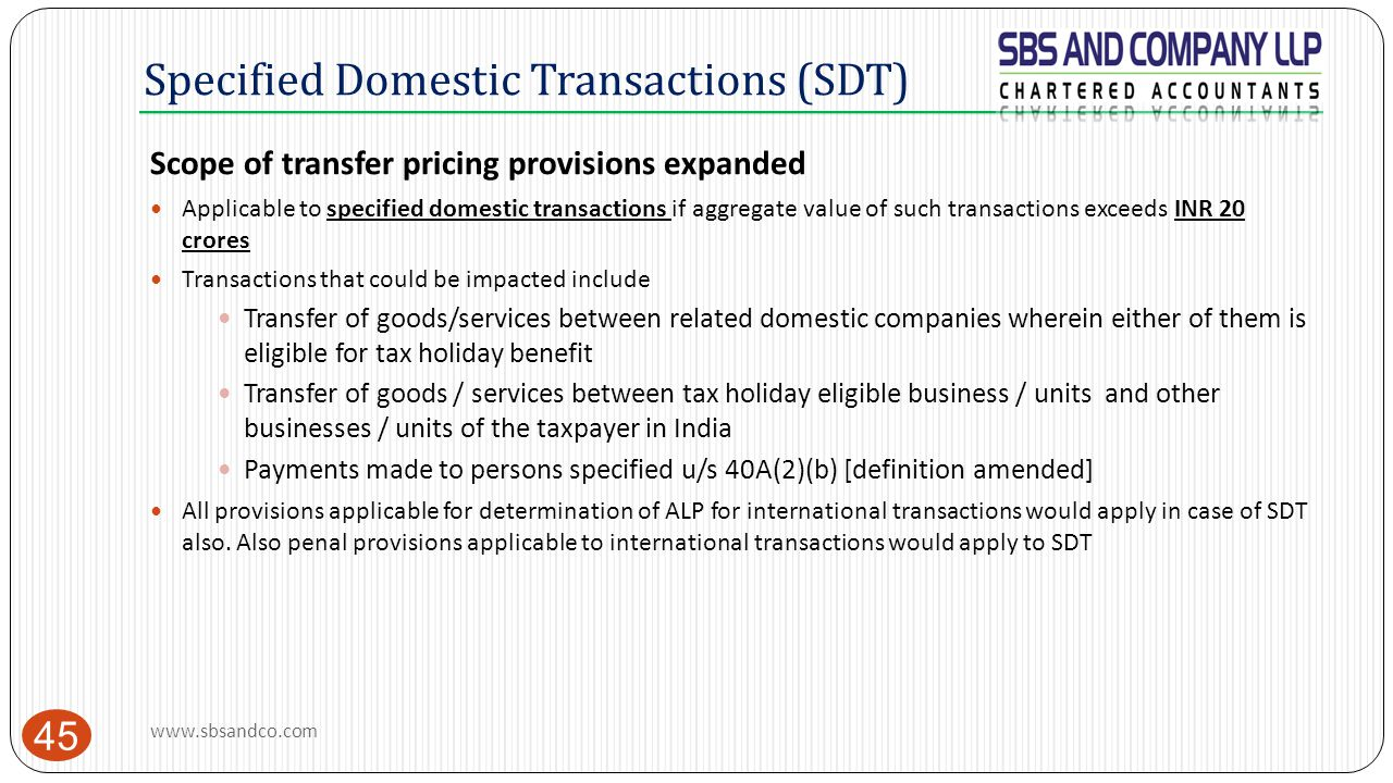Specified Domestic Transactions (SDT) 45 Scope of transfer pricing provisions expanded Applicable to specified domestic transactions if aggregate valu