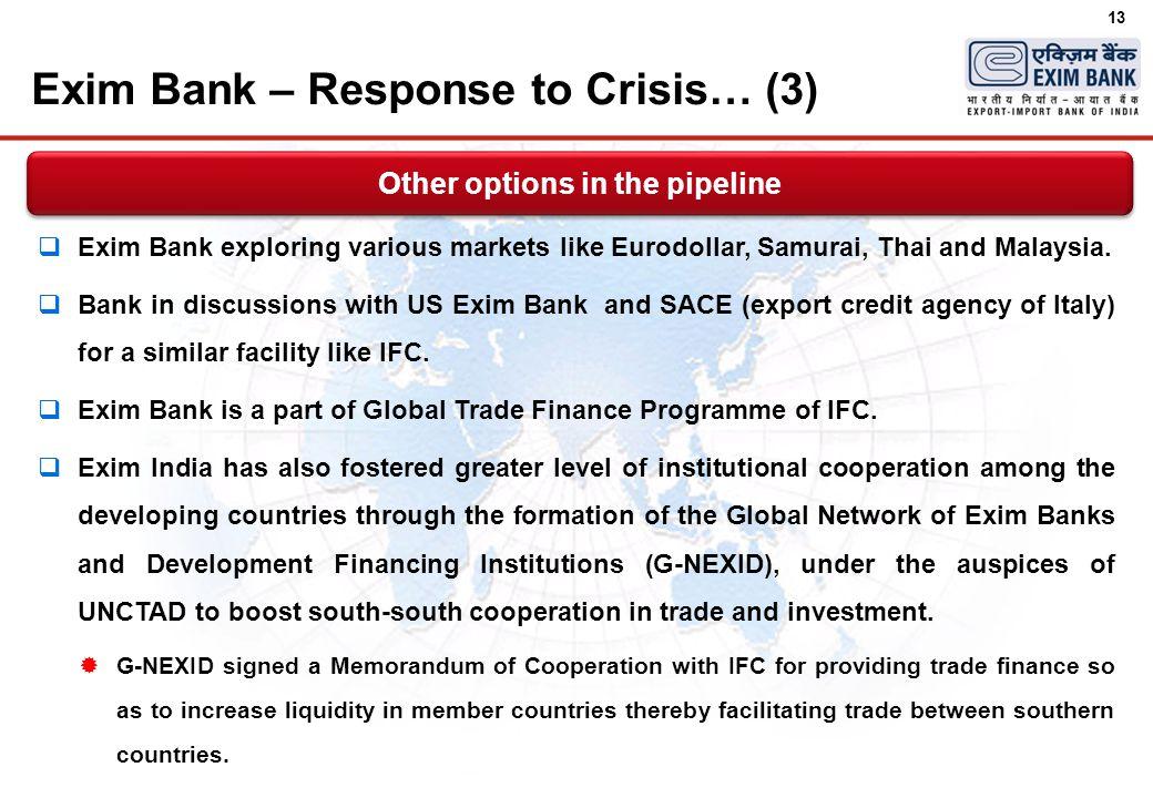13 Exim Bank – Response to Crisis… (3)  Exim Bank exploring various markets like Eurodollar, Samurai, Thai and Malaysia.