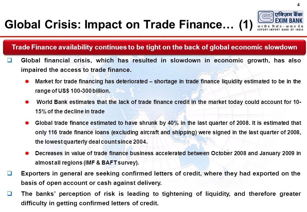 4  Global financial crisis, which has resulted in slowdown in economic growth, has also impaired the access to trade finance.