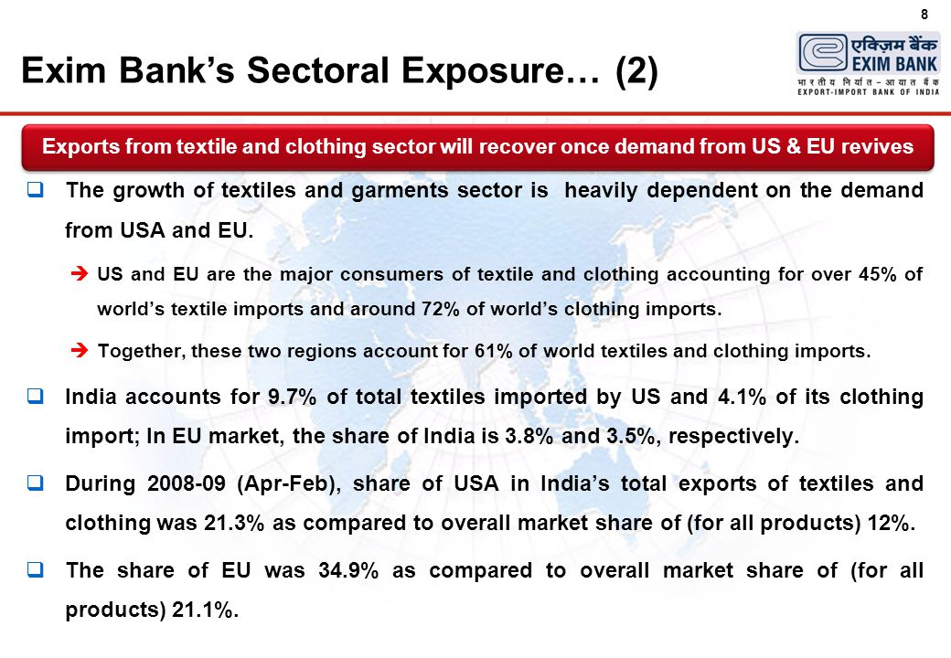 8  The growth of textiles and garments sector is heavily dependent on the demand from USA and EU.