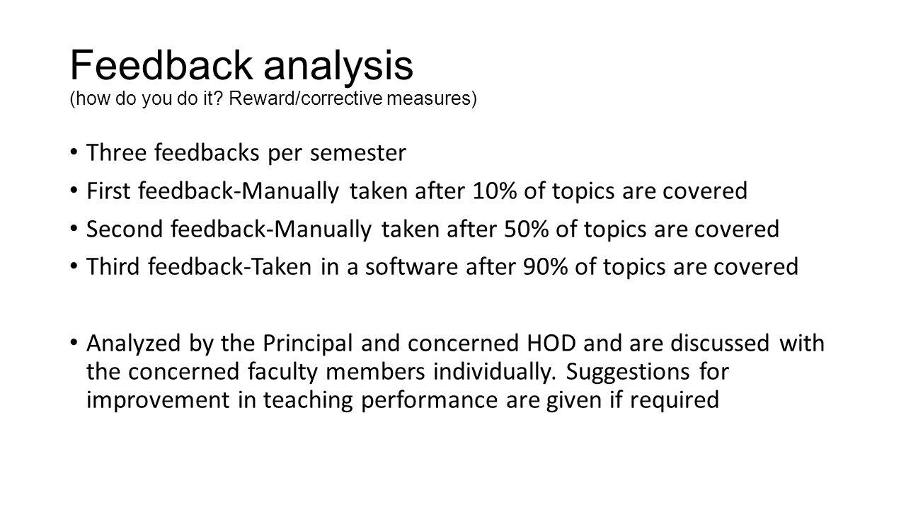 Feedback analysis (how do you do it? Reward/corrective measures) Three feedbacks per semester First feedback-Manually taken after 10% of topics are co