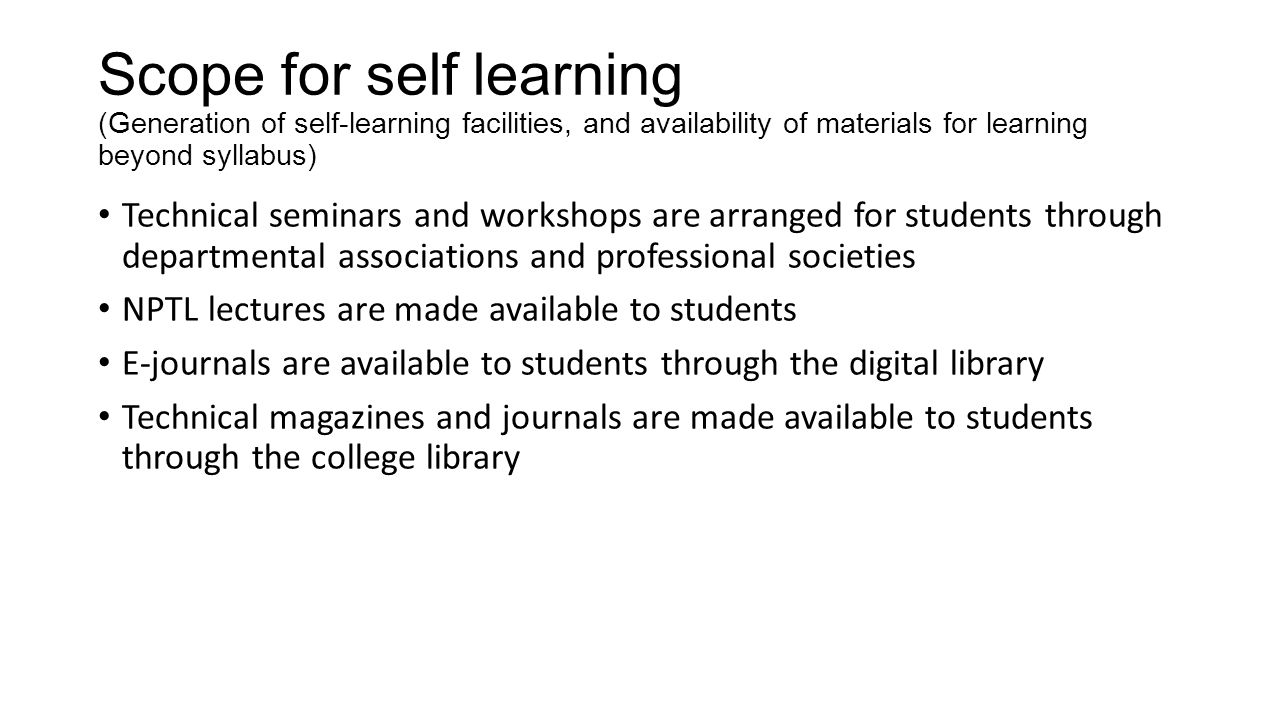 Scope for self learning (Generation of self-learning facilities, and availability of materials for learning beyond syllabus) Technical seminars and wo