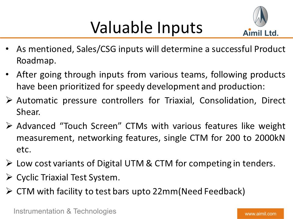 Valuable Inputs As mentioned, Sales/CSG inputs will determine a successful Product Roadmap.
