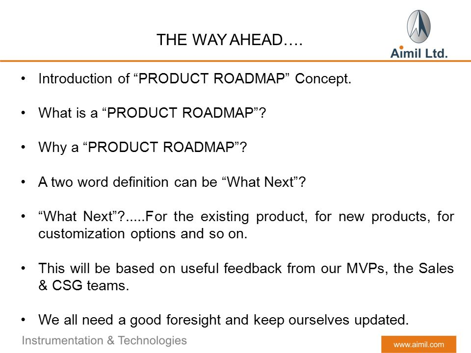 THE WAY AHEAD…. Introduction of PRODUCT ROADMAP Concept.