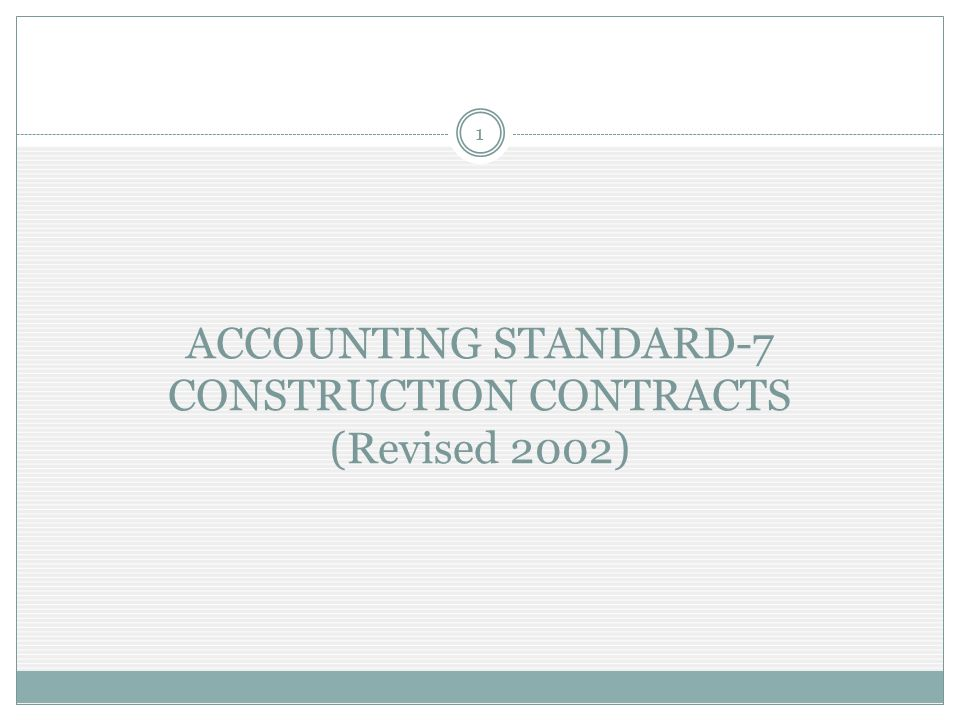 ACCOUNTING STANDARD-7 CONSTRUCTION CONTRACTS (Revised 2002) 1
