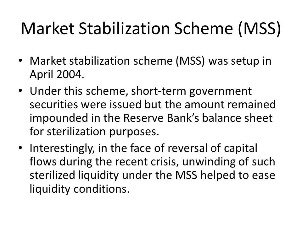 Market Stabilization Scheme (MSS) Market stabilization scheme (MSS) was setup in April 2004.