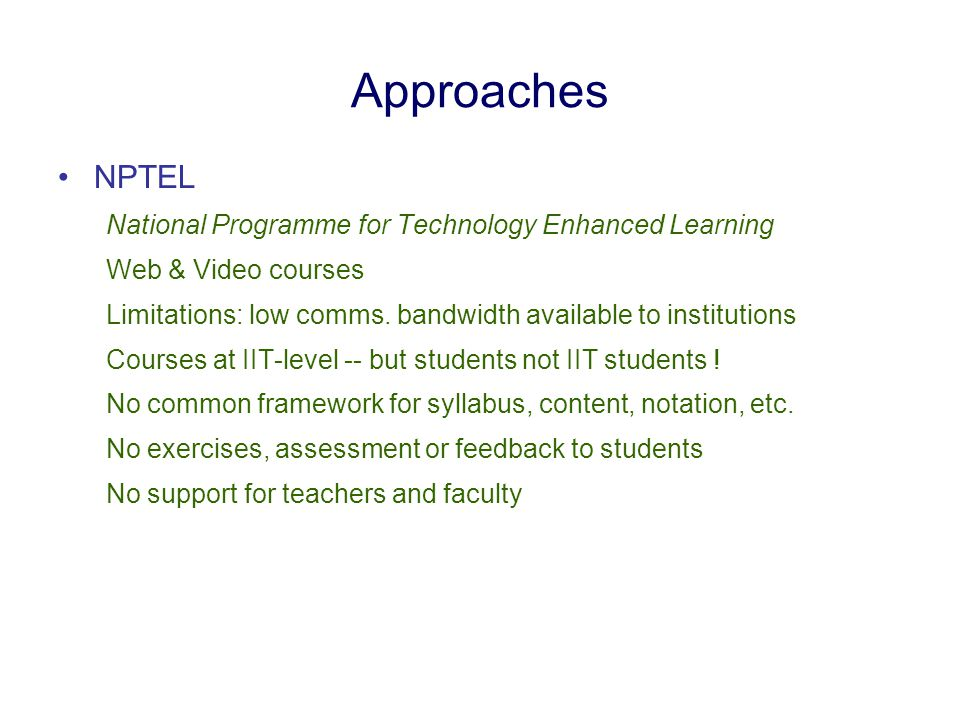 Approaches NPTEL National Programme for Technology Enhanced Learning Web & Video courses Limitations: low comms.