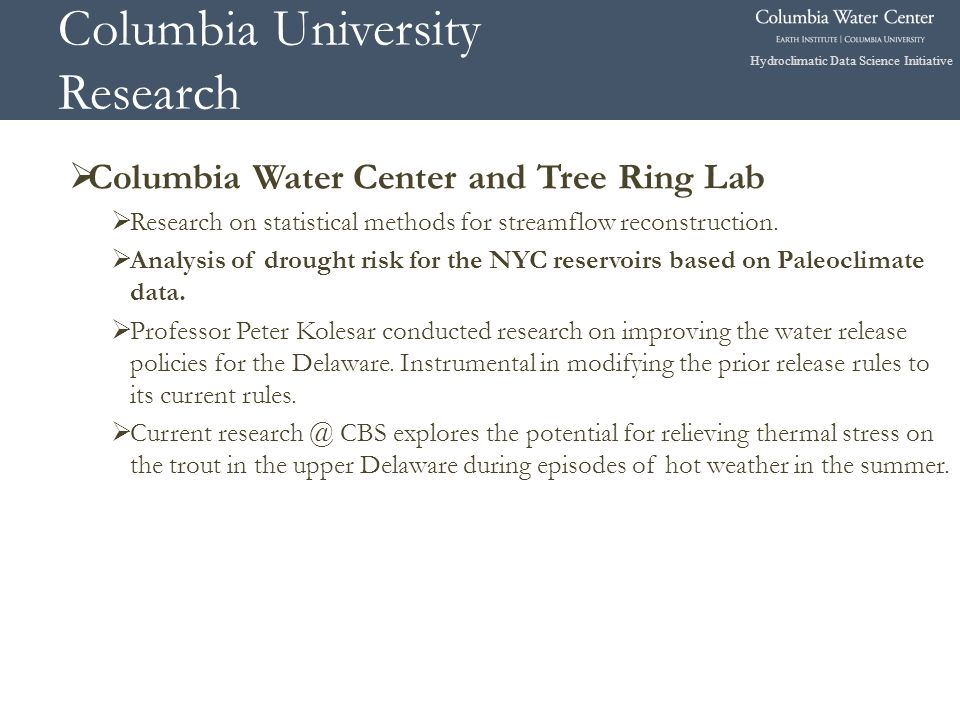 Hydroclimatic Data Science Initiative Columbia University Research  Columbia Water Center and Tree Ring Lab  Research on statistical methods for streamflow reconstruction.