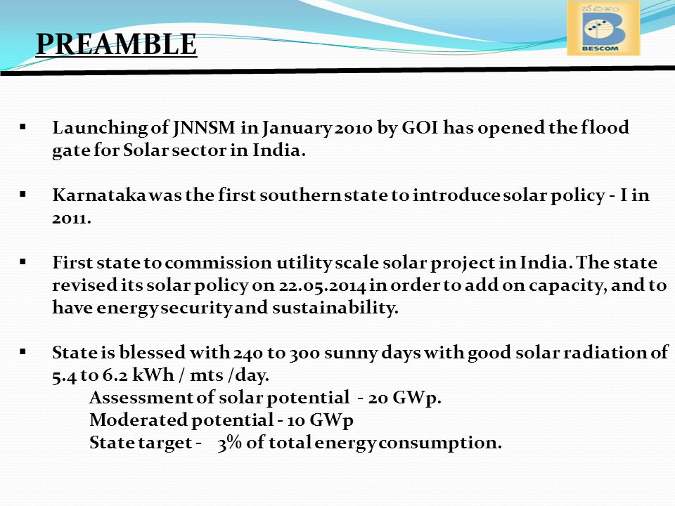  Launching of JNNSM in January 2010 by GOI has opened the flood gate for Solar sector in India.  Karnataka was the first southern state to introduce