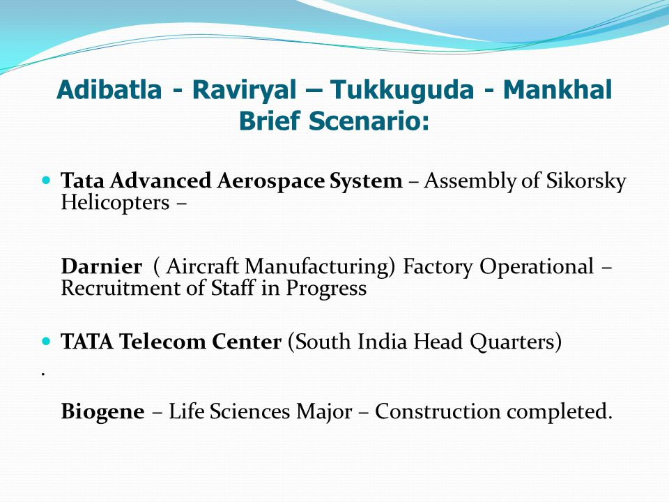 Adibatla - Raviryal – Tukkuguda - Mankhal Brief Scenario: Tata Advanced Aerospace System – Assembly of Sikorsky Helicopters – Darnier ( Aircraft Manuf