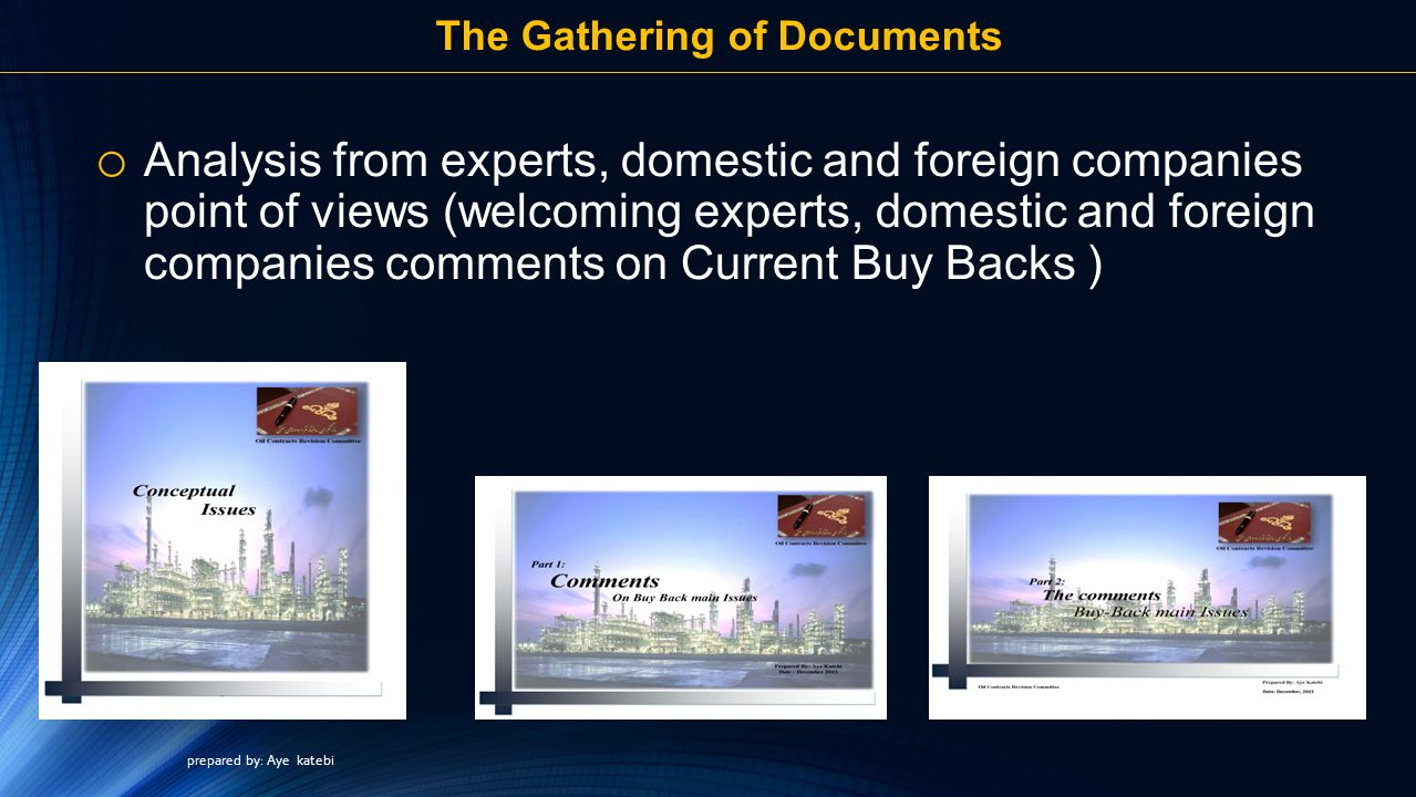 The Gathering of Documents o Analysis from experts, domestic and foreign companies point of views (welcoming experts, domestic and foreign companies comments on Current Buy Backs ) prepared by: Aye katebi