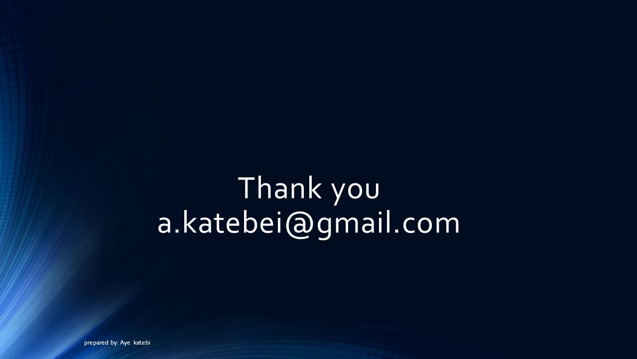 Thank you a.katebei@gmail.com prepared by: Aye katebi