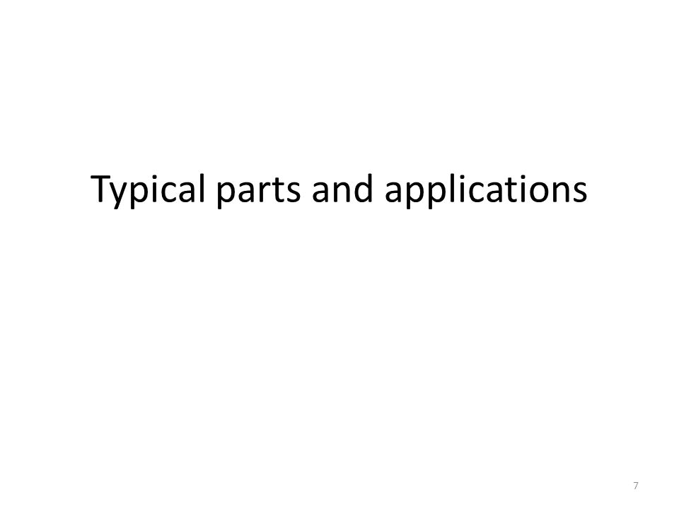 Typical parts and applications 7