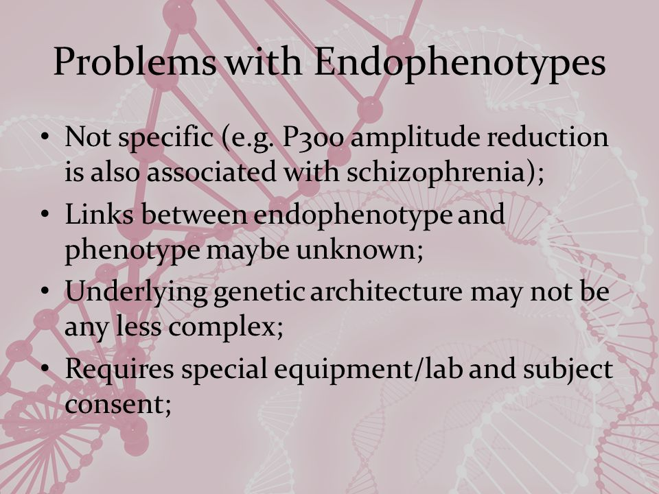 Problems with Endophenotypes Not specific (e.g.