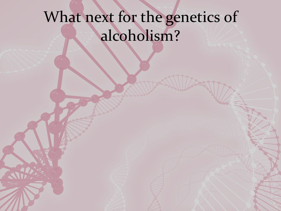 What next for the genetics of alcoholism