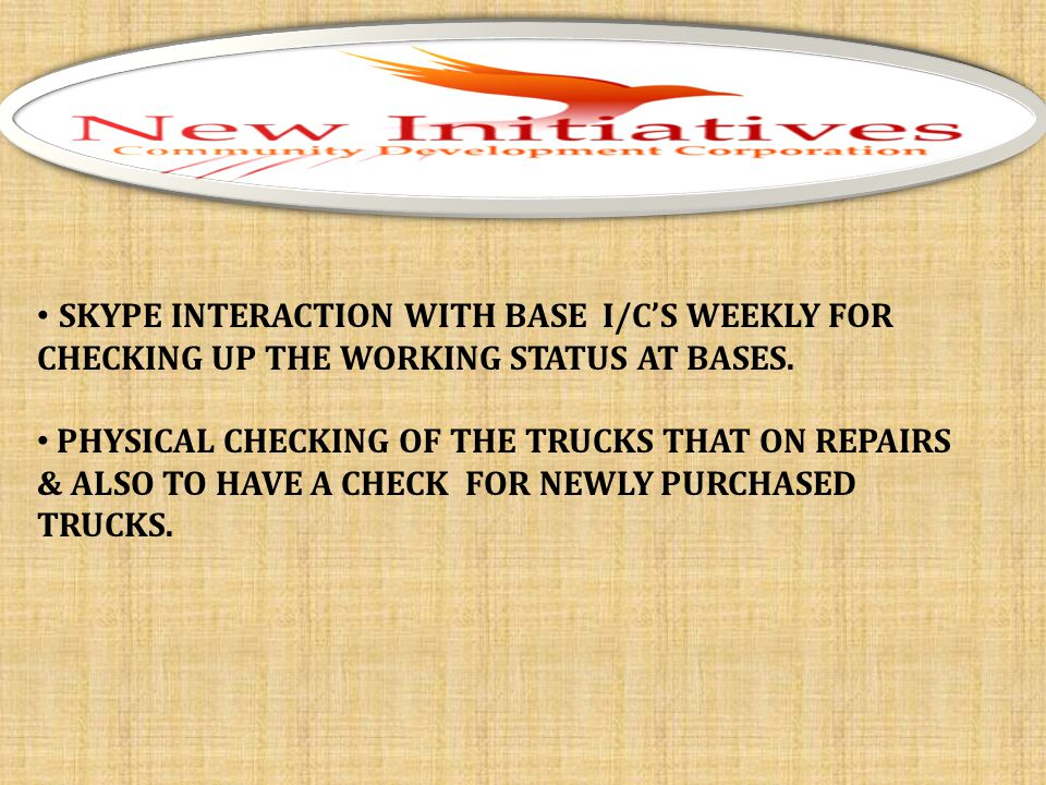 SKYPE INTERACTION WITH BASE I/C'S WEEKLY FOR CHECKING UP THE WORKING STATUS AT BASES.