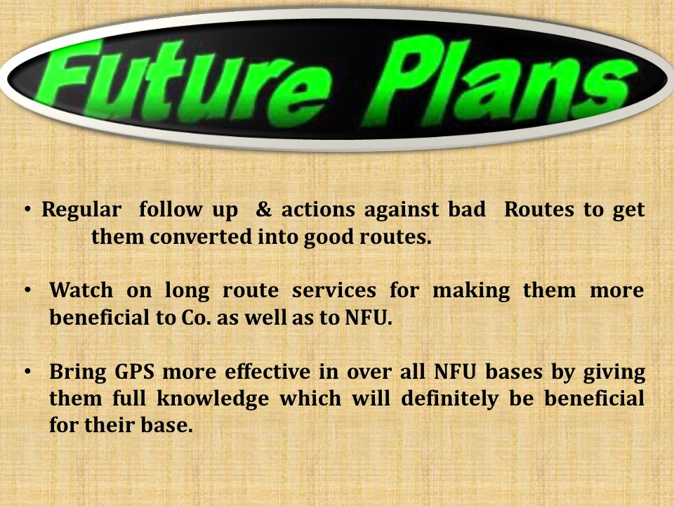Regular follow up & actions against bad Routes to get them converted into good routes.