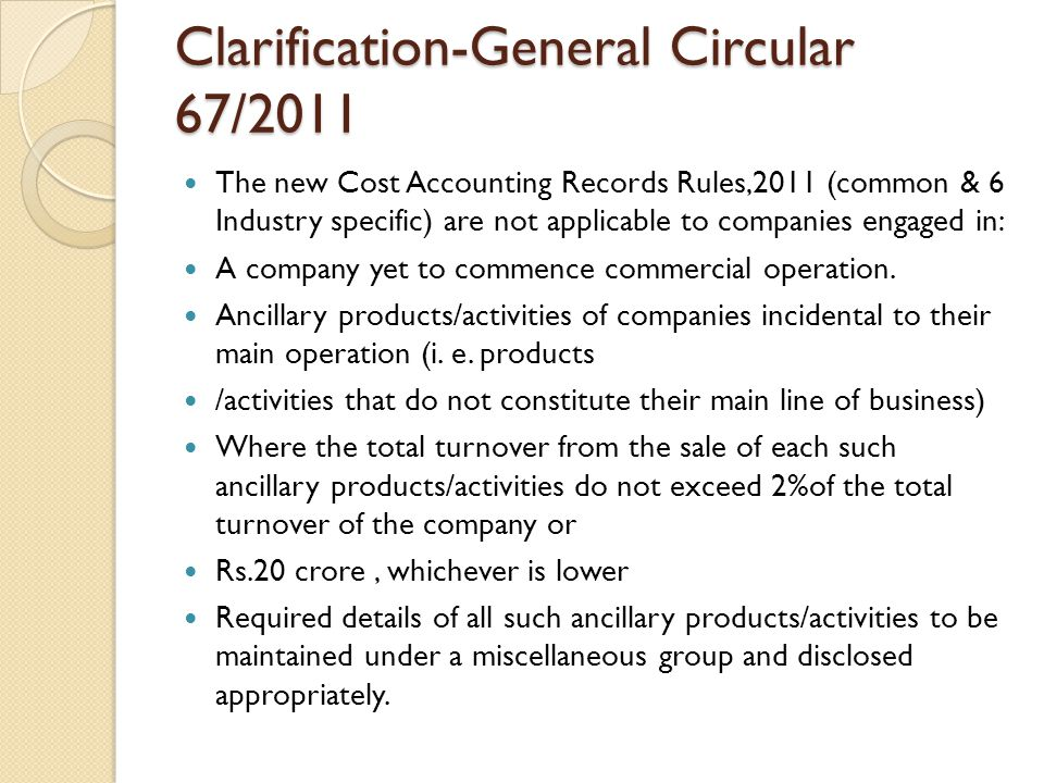 Clarification-General Circular 67/2011 The new Cost Accounting Records Rules,2011 (common & 6 Industry specific) are not applicable to companies engaged in: A company yet to commence commercial operation.