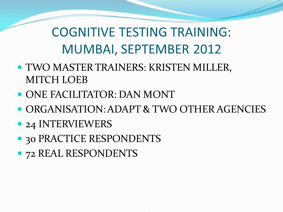 COGNITIVE TESTING TRAINING: MUMBAI, SEPTEMBER 2012 TWO MASTER TRAINERS: KRISTEN MILLER, MITCH LOEB ONE FACILITATOR: DAN MONT ORGANISATION: ADAPT & TWO