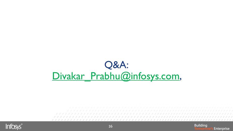 Q&A: Divakar_Prabhu@infosys.comDivakar_Prabhu@infosys.com, 16