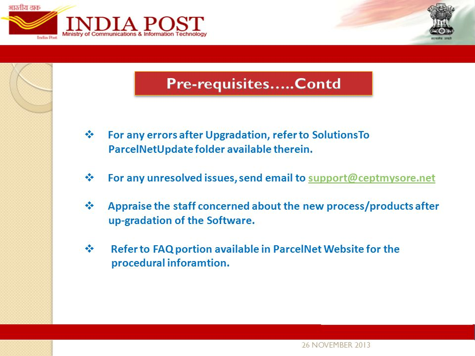 26 NOVEMBER 2013  For any errors after Upgradation, refer to SolutionsTo ParcelNetUpdate folder available therein.
