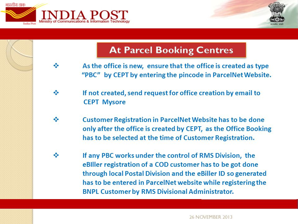 26 NOVEMBER 2013  As the office is new, ensure that the office is created as type PBC by CEPT by entering the pincode in ParcelNet Website.