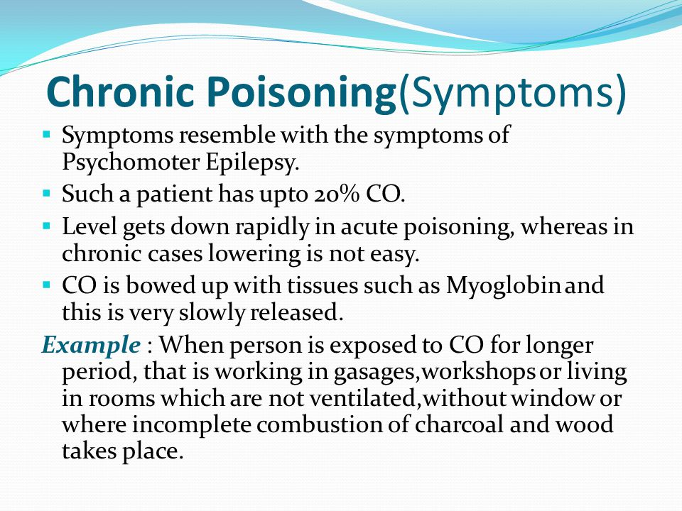 Chronic Poisoning(Symptoms)  Symptoms resemble with the symptoms of Psychomoter Epilepsy.