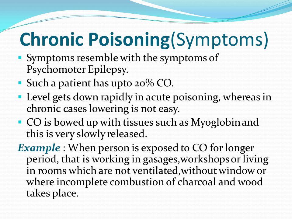 Chronic Poisoning(Symptoms)  Symptoms resemble with the symptoms of Psychomoter Epilepsy.