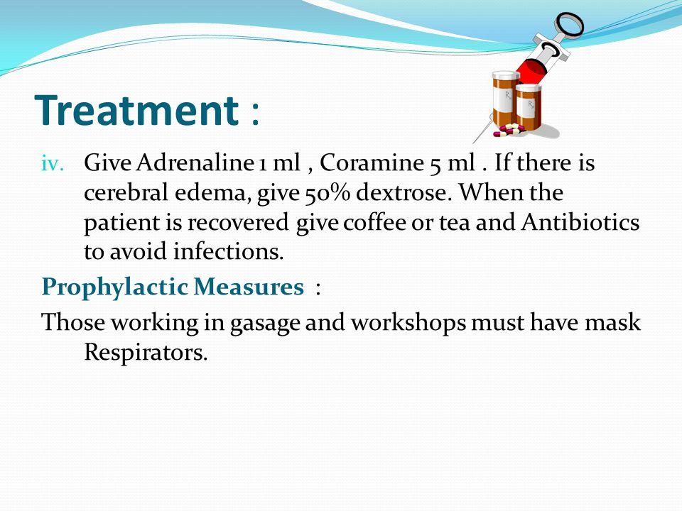 Treatment : iv. Give Adrenaline 1 ml, Coramine 5 ml.