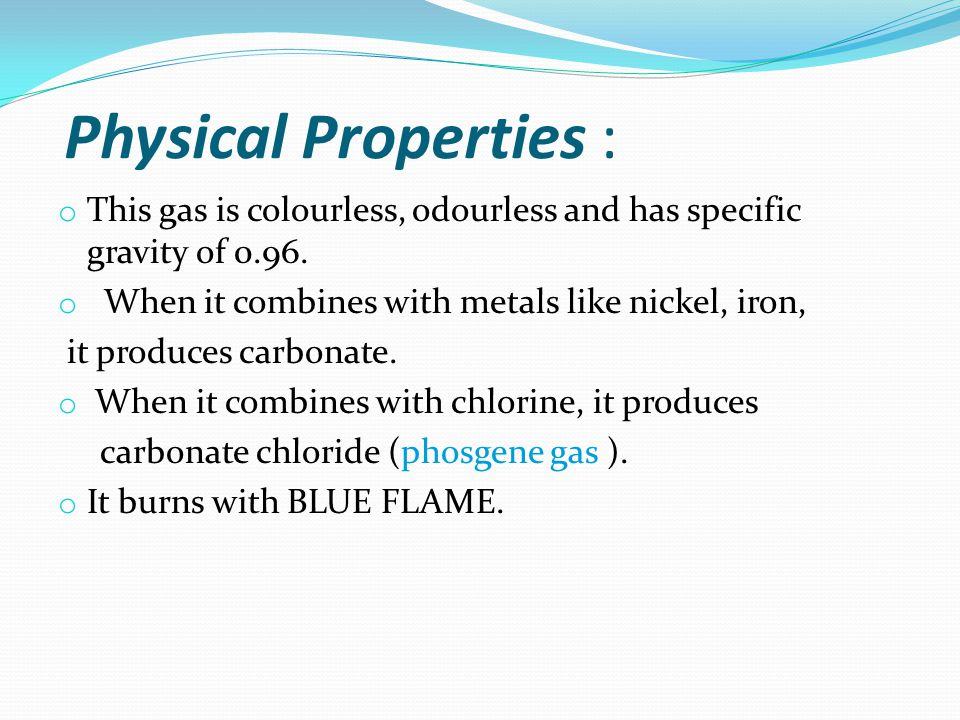 Physical Properties : o This gas is colourless, odourless and has specific gravity of 0.96.