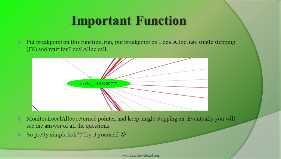 Important Function  Put breakpoint on this function, run, put breakpoint on LocalAlloc, use single stepping (F8) and wait for LocalAlloc call.