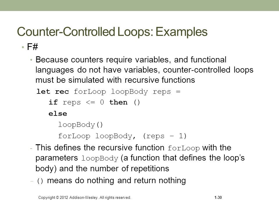 Counter-Controlled Loops: Examples F# Because counters require variables, and functional languages do not have variables, counter-controlled loops mus