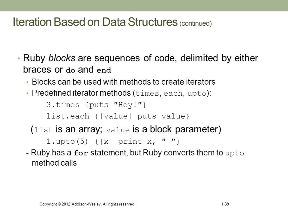 Iteration Based on Data Structures (continued) Ruby blocks are sequences of code, delimited by either braces or do and end Blocks can be used with met