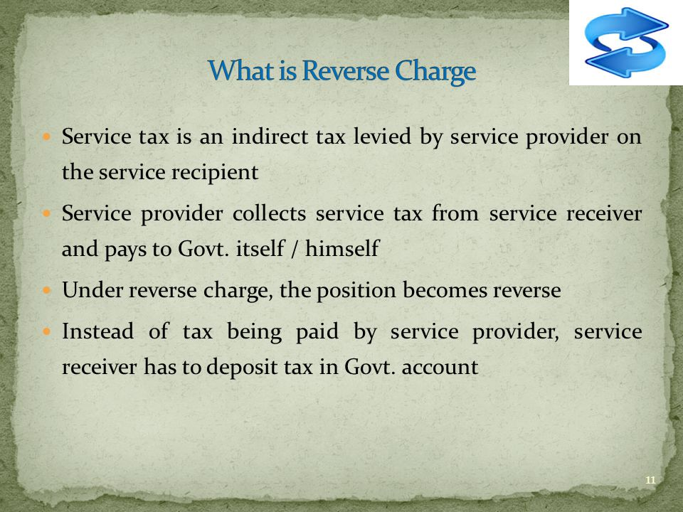 Service tax is an indirect tax levied by service provider on the service recipient Service provider collects service tax from service receiver and pay