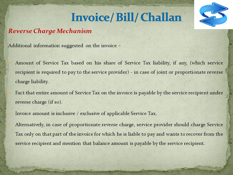 Reverse Charge Mechanism Additional information suggested on the invoice – Amount of Service Tax based on his share of Service Tax liability, if any,