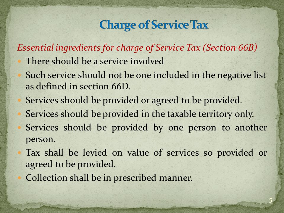 Essential ingredients for charge of Service Tax (Section 66B) There should be a service involved Such service should not be one included in the negative list as defined in section 66D.