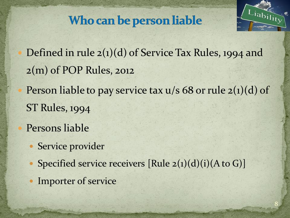 In case of services covered under Section 68(2) read with 2(1)(d) 9 ServiceLiable to pay service tax Insurance agentService Recipient (i.e.