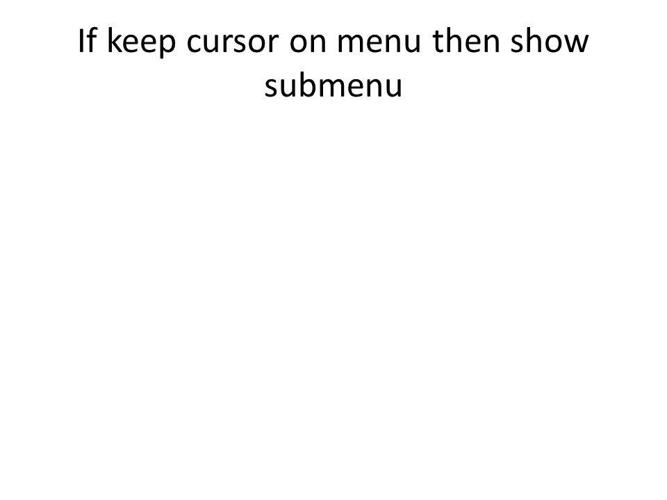 If keep cursor on menu then show submenu