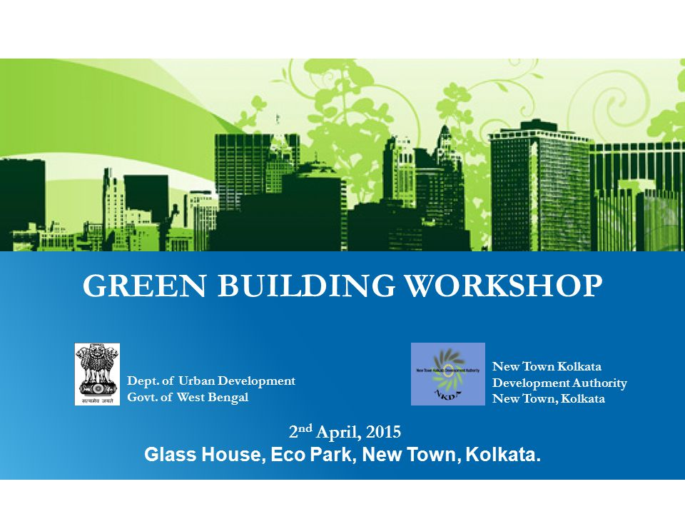 GREEN BUILDING WORKSHOP 2 nd April, 2015 Glass House, Eco Park, New Town, Kolkata.