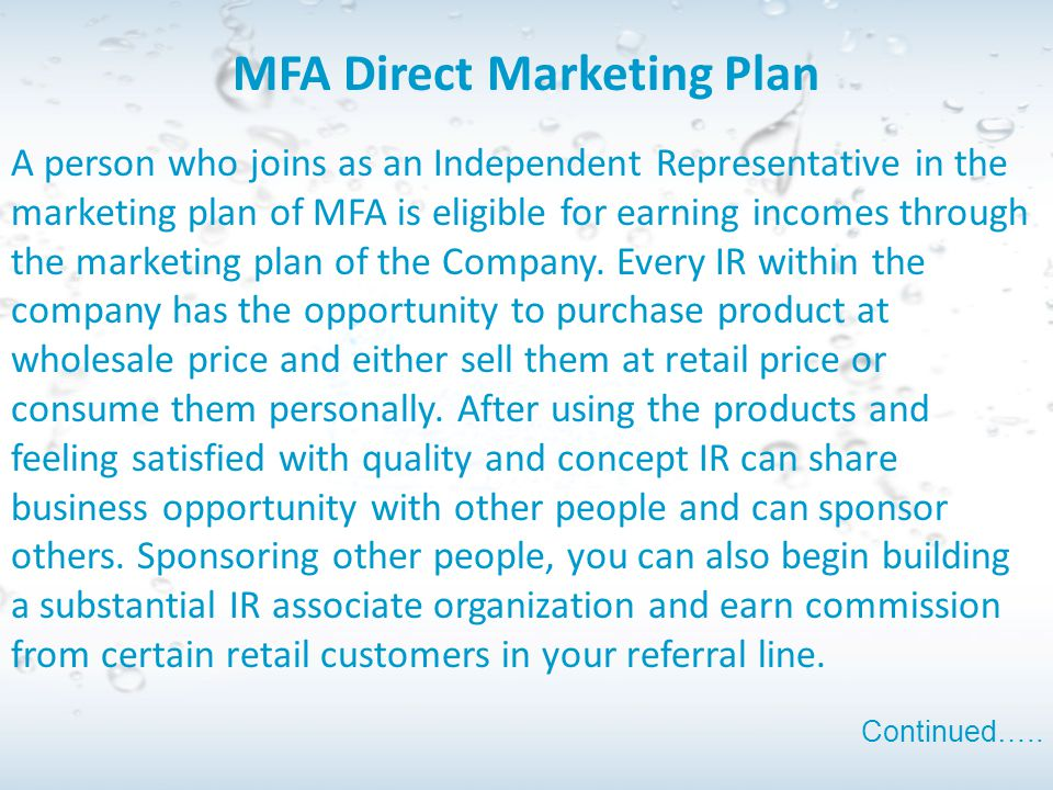 MFA Direct Marketing Plan A person who joins as an Independent Representative in the marketing plan of MFA is eligible for earning incomes through the