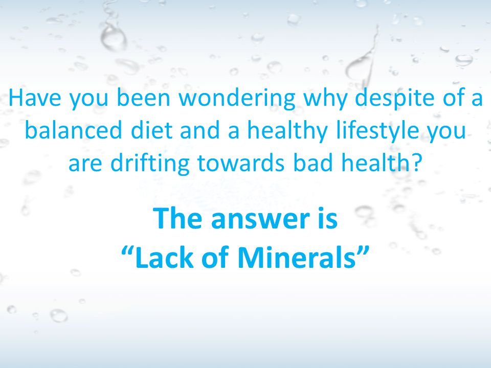 "Have you been wondering why despite of a balanced diet and a healthy lifestyle you are drifting towards bad health? The answer is ""Lack of Minerals"""
